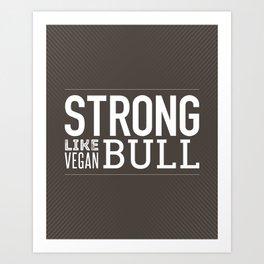 Strong Like Vegan Bull Art Print
