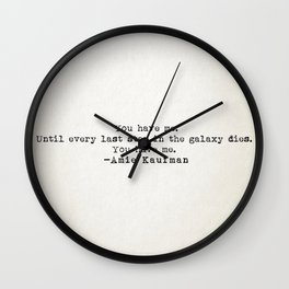 """""""You have me. Until ever last star in the galaxy dies. You have me."""" -Amie Kaufman Wall Clock"""