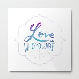 Love is Who You Are Metal Print
