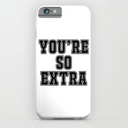 You're so extra iPhone Case