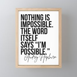 Nothing Is Impossible. The Word Itself Says I'm Possible. -Audrey Hepburn Framed Mini Art Print