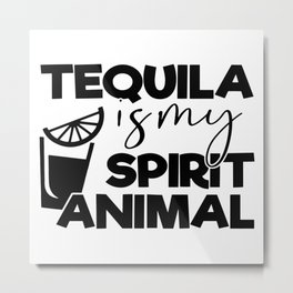 Tequila Is My Spirit Animal Metal Print