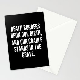 Death borders upon our birth and our cradle stands in the grave Stationery Cards