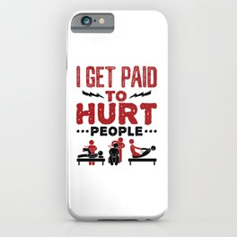 Physical Therapy I Get Paid to Hurt People iPhone Case