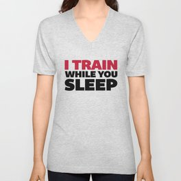 Train While You Sleep Gym Quote Unisex V-Neck