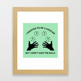 I Wanted To Be A Juggler Framed Art Print