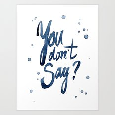You Don't Say Funny Meme Typography Sarcasm Sarcastic Text Art Print