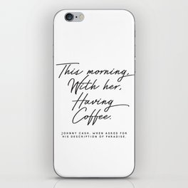 This morning with her having coffee, Johnny Cash Quote iPhone Skin