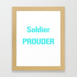 I'm a Soldier Highly Unlikely I'll Be Prouder T-shirt Framed Art Print