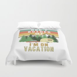 Don't Bother Me I'm On Vacation Holiday Adventure Traveling Camping Camper Duvet Cover