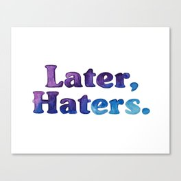 Later Haters Canvas Print