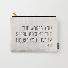 The words you speak become the house you live in. Carry-All Pouch