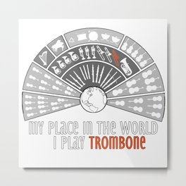 My place in the world: I play trombone Metal Print