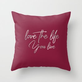 Love the life you live – Passionate Wine Red Throw Pillow