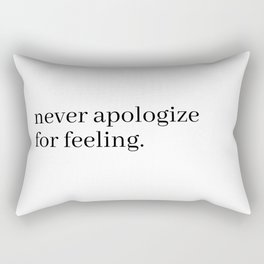 never apologize for feeling Rectangular Pillow