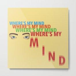Where's My Mind Metal Print
