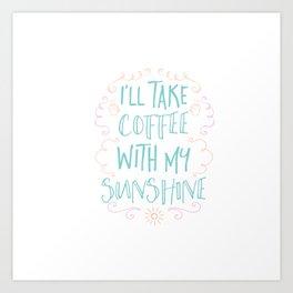 I'll take coffee with my sunshine Art Print