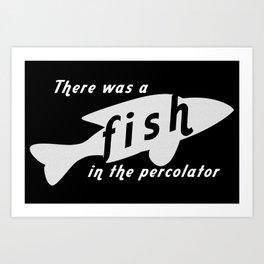 Fish in the Percolator Art Print