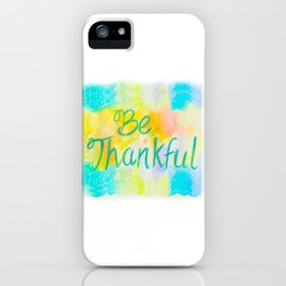 Be Thankful iPhone Case