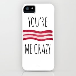 You're Bacon Me Crazy iPhone Case