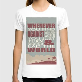 Whenever You Find Whole World Against You Just Turn Around And Lead The World. T-shirt