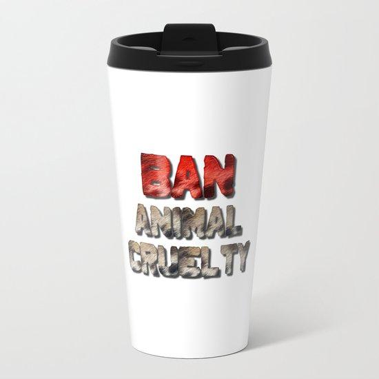 Ban Animal Cruelty Metal Travel Mug