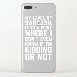Level Of Sarcasm Funny Quote Clear iPhone Case