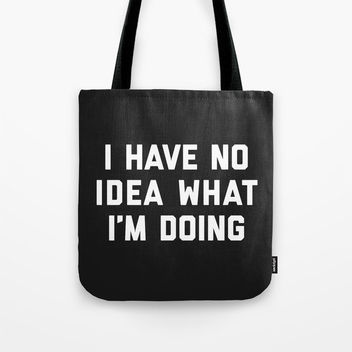No Idea What I M Doing Funny Quote Tote Bag