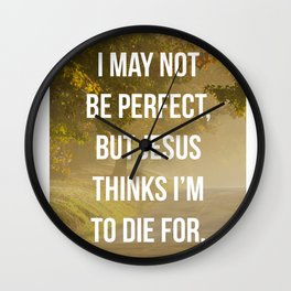 I May Not Be Perfect, But Jesus Thinks I'm To Die For - Bible Quote - Inspirational Quote Wall Clock