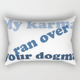 My Karma Ran Over Your Dogma Rectangular Pillow