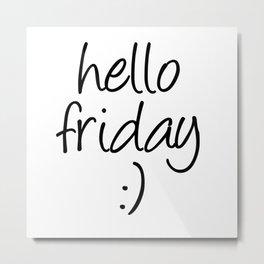 Hello Friday Metal Print