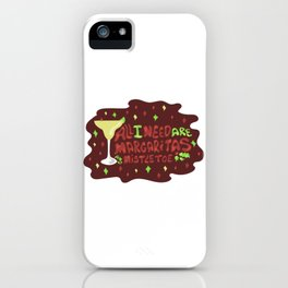 All I need are margaritas and mistletoe iPhone Case