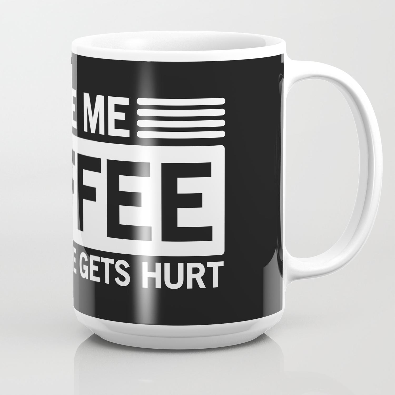 Give Me Coffee And No One Gets Hurt Coffee Mug By Littleladybug Society6