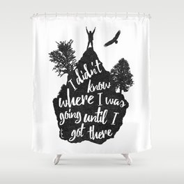 I got there Shower Curtain