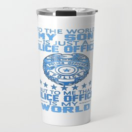MY SON IS POLICE OFFICER Travel Mug
