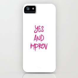 Yes And Improvisational Comedy Fun Improv Quote iPhone Case