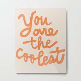 you are the coolest Metal Print