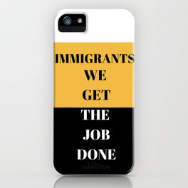 Immigrants We Get The Job Done iPhone Case