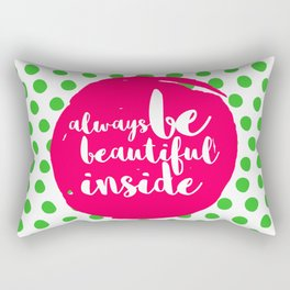 always be beautiful inside... Rectangular Pillow
