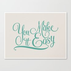 You Make it Easy Canvas Print