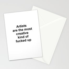 Artists are the most creative kind of fucked up //2 Stationery Cards