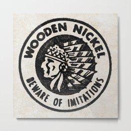 Wooden Nickel: Beware Of Imitations Metal Print