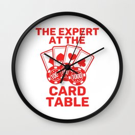 Awesome Expert Tshirt Design THE EXPERT AT THE CARD TABLE Wall Clock