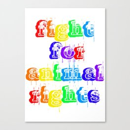 FIGHT FOR ANIMAL RIGHTS Canvas Print