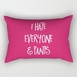 Hate Everyone & Pants Funny Quote Rectangular Pillow