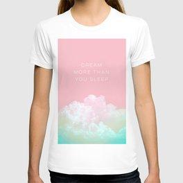 Dream more than you sleep - #daydreamer #lifestyle #buyart T-shirt