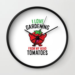 Gardener Gift I Love Gardening From My Head Tomatoes Wall Clock