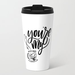 You're My Cup Of Tea Hand Lettering Travel Mug