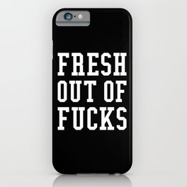 FRESH OUT OF FUCKS (Black & White) iPhone Case