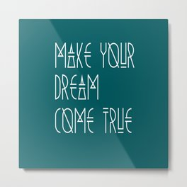 Make your dream come true Metal Print